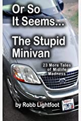 Or So It Seems - The Stupid Minivan: 23 More Tales of Midlife Madness - Library Edition Paperback