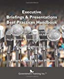Executive Briefings and Presentations Best Practices Handbook, Government Training Inc, 0983236119