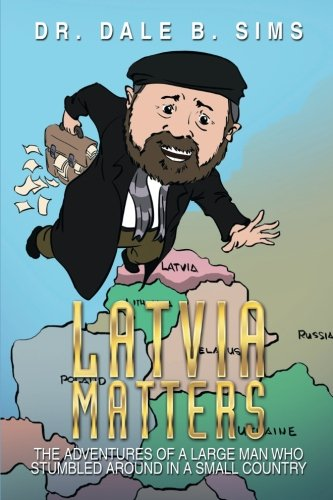 Latvia Matters: The Adventures of a Large Man Who Stumbled Around in a Small Country Paperback – May 29, 2014 Dr. Dale B. Sims XLIBRIS 1499007388 Dale B - Travel - Latvia