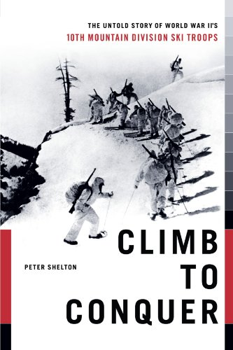 10th Infantry Division Mountain (Climb to Conquer: The Untold Story of WWII's 10th Mountain Division)