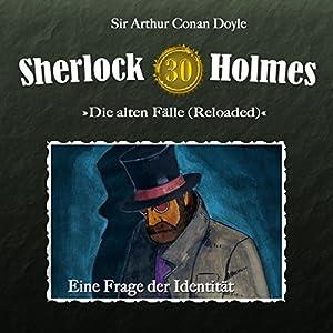 Eine Frage der Identität (Sherlock Holmes - Die alten Fälle [Reloaded] 30) Hörspiel
