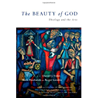 The Beauty of God: Theology and the Arts (Wheaton Theology Conference Series)