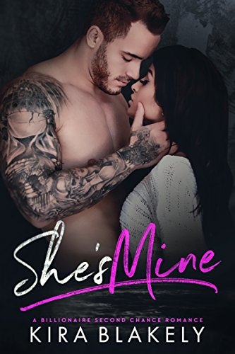 She's Mine: A Billionaire Second Chance Romance by [Blakely, Kira]