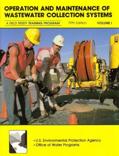 Operation and Maintenance of Wastewater Collection Systems (A Field Study Training Program, Volume 1 (Kerri Bond)