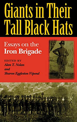 GIANTS IN THEIR TALL BLACK HATS: Essays on the Iron Brigade (Great Lakes Connections: The Civil War)
