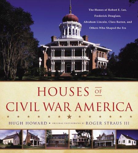 Houses of Civil War America: The Homes of Robert E…