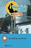 Vacation Goose Travel Guide Guadalajara Mexico