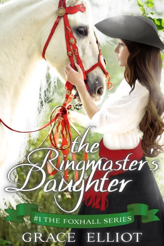 The Ringmaster's Daughter: A Georgian Romance (The Foxhall Series Book 1)