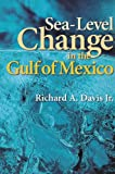 Sea-Level Change in the Gulf of Mexico (Harte Research Institute for Gulf of Mexico Studies Series, Sponsored by the Har)
