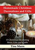 Homemade Christmas Decorations and Gifts: 15 Christmas Decorating Ideas, Gifts and Crafts