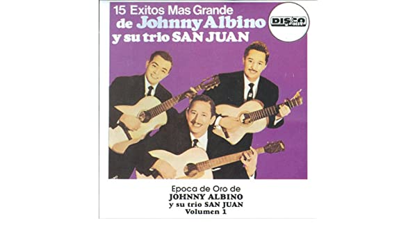 15 Grandes Exitos de la Epoca de Oro Vol. 1 by Johnny Albino y su Trio San Juan on Amazon Music - Amazon.com