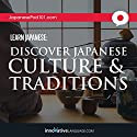 Learn Japanese: Discover Japanese Culture & Traditions Audiobook by  Innovative Language Learning Narrated by  JapanesePod101.com