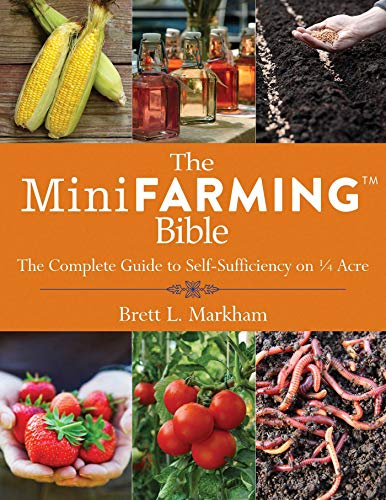 The Mini Farming Bible: The Complete Guide to Self-Sufficiency on ¼ Acre by [Markham, Brett L.]