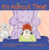 It's Haircut Time!: How one little boy overcame his fear of haircut day