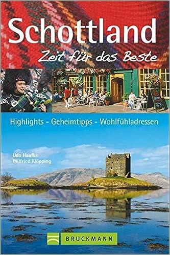 Schottland Zeit Fur Das Beste Highlights Geheimtipps Wohlfuhladressen Amazon De Klopping Wilfried Haafke Udo Bucher