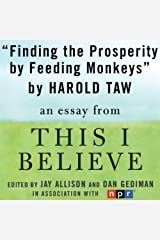 Finding Prosperity by Feeding Monkeys: A 'This I Believe' Essay Audible Audiobook