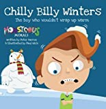 Chilly Billy Winters: The Boy Who Wouldn't Wrap Up Warm (Monstrous Morals)
