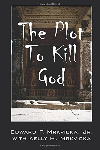 Book: The Plot To Kill God by Edward Francis Mrkvicka, Jr. and Kelly H. Mrkvicka