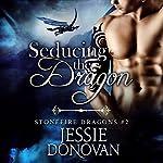 Seducing the Dragon: Stonefire Dragons, Book 2   Jessie Donovan