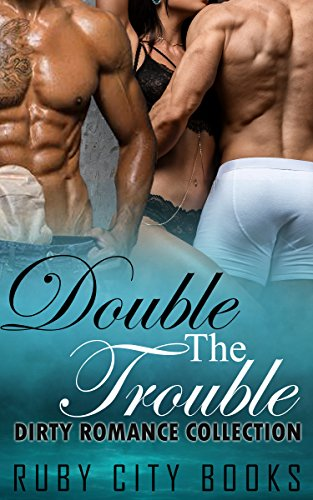 Double The Trouble: Dirty Romance Collection