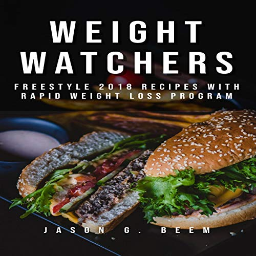 Weight Watchers Freestyle 2018: Weight & Watch Recipes Cookbook with Rapid Weight Loss Program by Jason G. Beem