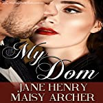 My Dom: Boston Doms, Book 1 | Jane Henry,Maisy Archer