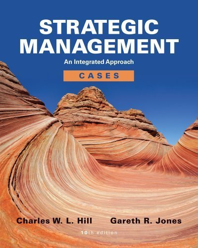 Strategic Management Cases: An Integrated Approach 10th edition by Hill, Charles W. L., Jones, Gareth R. (2012) Paperback (Strategic Management An Integrated Approach 10th Edition)