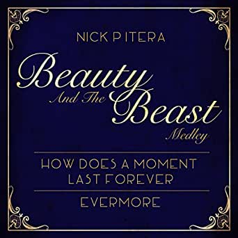 Beauty And The Beast Medley How Does A Moment Last Forever Evermore By Nick Pitera On Amazon Music Amazon Com