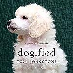 Dogified: A Poodle's Memoir | Toni Johnstone