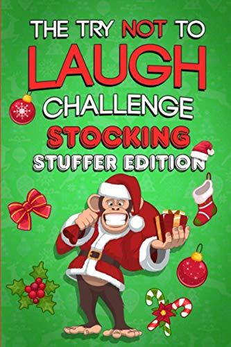 The Try Not To Laugh Challenge - Stocking Stuffer Edition: The Ultimate Gift Book For Kids Filled With Hilarious Jokes and Riddles That The Whole ... Love! (Christmas Presents for Boys and Girls) (Adults For With Riddles Answers Christmas)