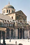 Damascus: A History by Ross Burns front cover