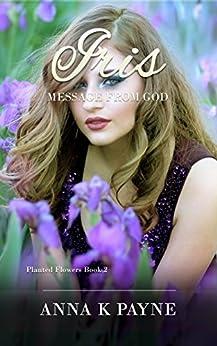 Iris (Planted Flowers Book 2) by [Payne, Anna K]