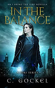 In the Balance: An I Bring the Fire Novella (IBF 3.5) by [Gockel, C.]