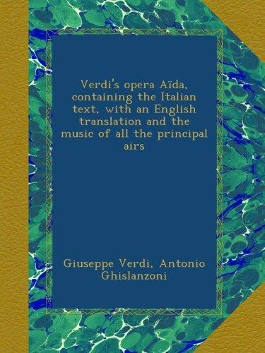 Read Online Verdi's opera Aïda, containing the Italian text, with an English translation and the music of all the principal airs PDF