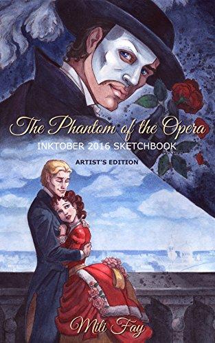 The Phantom of the Opera Inktober 2016 Sketchbook: Artist's Edition (Mili Fay Art Sketchbook)