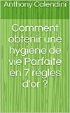 comment obtenir une hygi?ne de vie parfaite en 7 r?gles d or ? livre comment ?tre heureux french edition