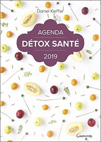 Agenda Détox Santé 2019 Broché – 10 septembre 2018 Daniel Kieffer Grancher 2733914413 Forme