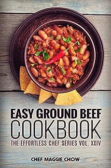 Easy Ground Beef Cookbook (Ground Beef Cookbook, Ground Beef Recipes, Ground Beef, Ground Beef Cooking, Easy Ground Beef Cookbook 1) by [Maggie Chow, Chef]
