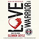 Love Warrior (Oprah's Book Club: A Memoir) Audiobook by Glennon Doyle Narrated by Glennon Doyle