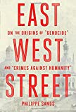 "East West Street: On the Origins of ""Genocide"" and ""Crimes Against Humanity"" (Deckle Edge)"