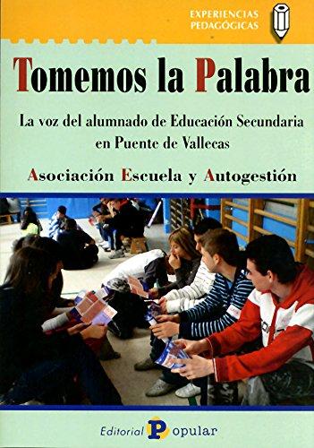 Download Tomemos la palabra / Take the word: La Voz Del Alumno De Educacion Secundaria En Puente De Vallecas / the Voice of the High School Student in Puente De Vallecas (Spanish Edition) pdf