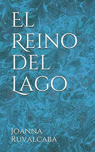 El Reino del Lago (Spanish Edition) [Joanna Ruvalcaba] (Tapa Blanda)