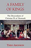 A Family of Kings: The Descendants of Christian IX of Denmark by Theo Aronson front cover