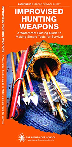 Improvised Hunting Weapons: A Waterproof Folding Guide to Making Simple Tools for Survival (Outdoor Skills and Preparedness)