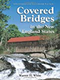Covered Bridges in the New England States, Warren H. White, 0786427752