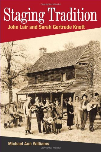 STAGING TRADITION: JOHN LAIR AND SARAH GERTRUDE KNOTT (Music in American Life)