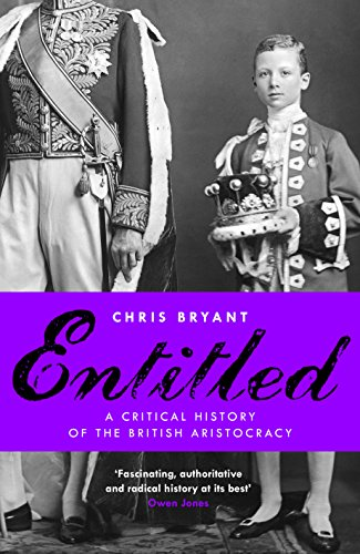 Entitled: A Critical History of the British Aristocracy (The Decline And Fall Of The British Aristocracy)