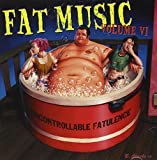 Fat Music Vol.6: Uncontrollable Fatulence by Various Artists (2002-11-19)