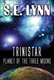 Trinistar, Planet of the Three Moons, S. E. Lynn, 1448949157