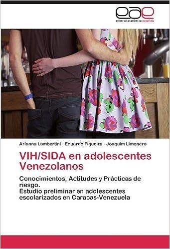 VIH/SIDA en adolescentes Venezolanos: Conocimientos, Actitudes y Prácticas de riesgo. Estudio preliminar en adolescentes escolarizados en Caracas-Venezuela ...